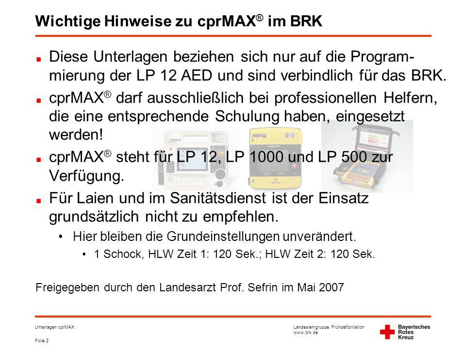 Landeslehrgruppe Frühdefibrillation www.brk.de Folie 2 Unterlagen cprMAX Diese Unterlagen beziehen sich nur auf die Program- mierung der LP 12 AED und sind verbindlich für das BRK.