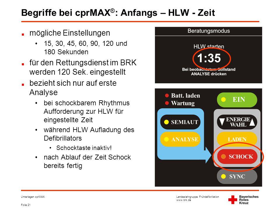 Landeslehrgruppe Frühdefibrillation www.brk.de Folie 21 Unterlagen cprMAX Begriffe bei cprMAX ® : Anfangs – HLW - Zeit mögliche Einstellungen •15, 30, 45, 60, 90, 120 und 180 Sekunden für den Rettungsdienst im BRK werden 120 Sek.