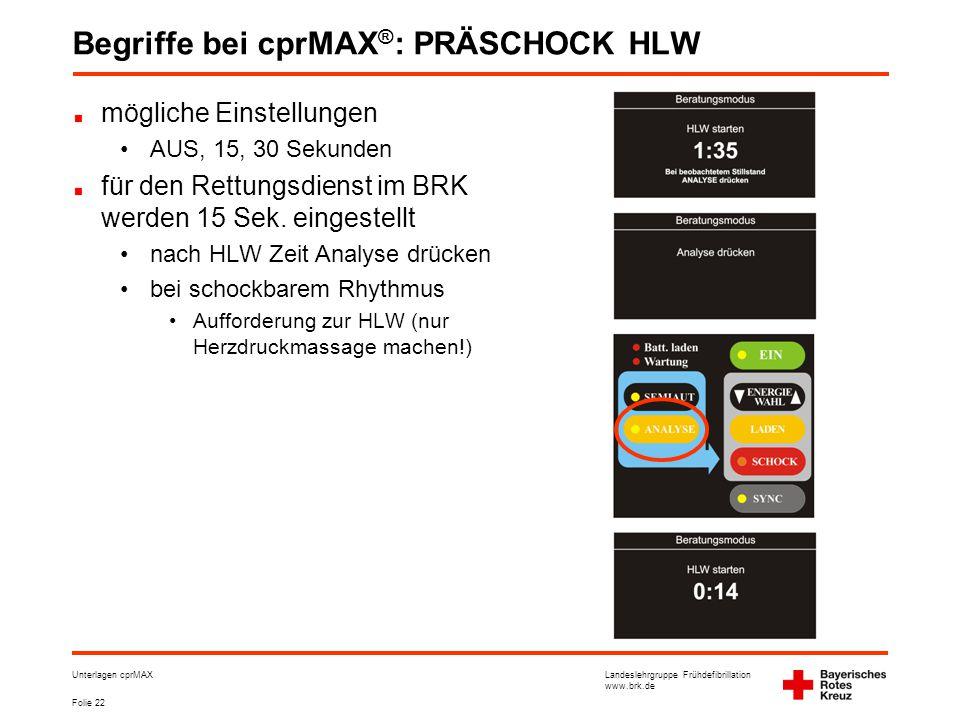 Landeslehrgruppe Frühdefibrillation www.brk.de Folie 22 Unterlagen cprMAX Begriffe bei cprMAX ® : PRÄSCHOCK HLW mögliche Einstellungen •AUS, 15, 30 Sekunden für den Rettungsdienst im BRK werden 15 Sek.