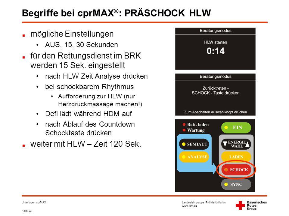 Landeslehrgruppe Frühdefibrillation www.brk.de Folie 23 Unterlagen cprMAX Begriffe bei cprMAX ® : PRÄSCHOCK HLW mögliche Einstellungen •AUS, 15, 30 Sekunden für den Rettungsdienst im BRK werden 15 Sek.