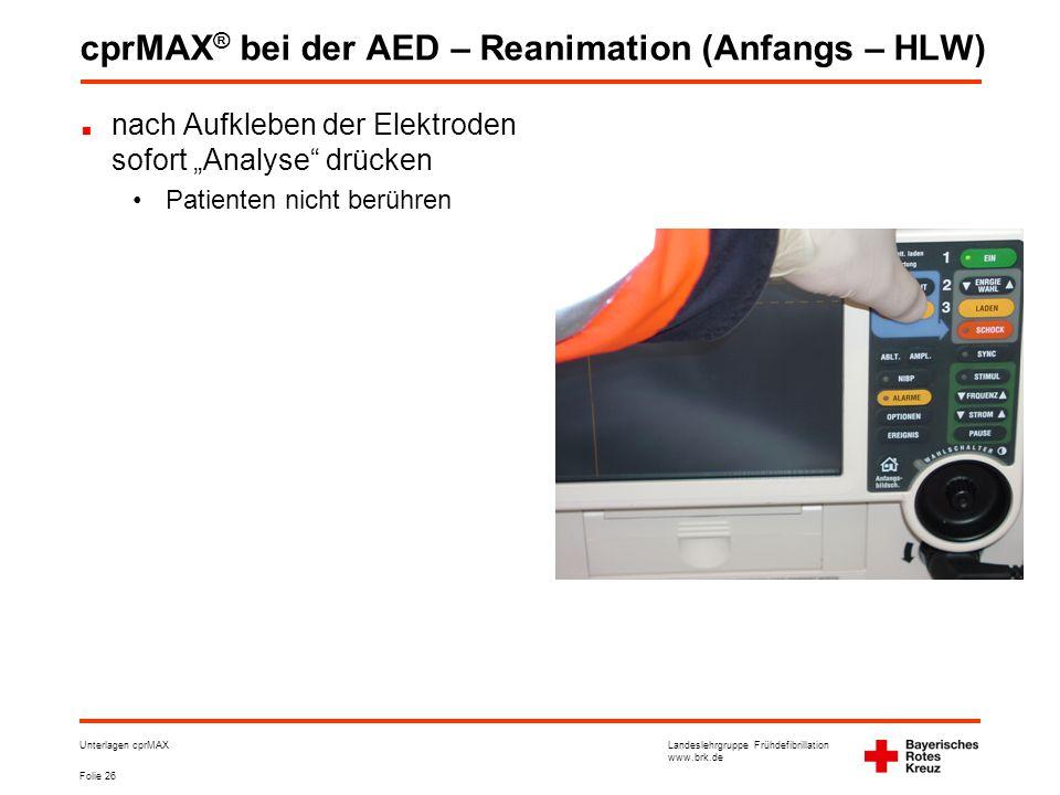 """Landeslehrgruppe Frühdefibrillation www.brk.de Folie 26 Unterlagen cprMAX cprMAX ® bei der AED – Reanimation (Anfangs – HLW) nach Aufkleben der Elektroden sofort """"Analyse drücken •Patienten nicht berühren"""