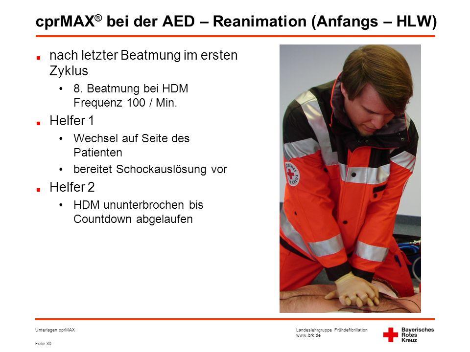 Landeslehrgruppe Frühdefibrillation www.brk.de Folie 30 Unterlagen cprMAX cprMAX ® bei der AED – Reanimation (Anfangs – HLW) nach letzter Beatmung im ersten Zyklus •8.