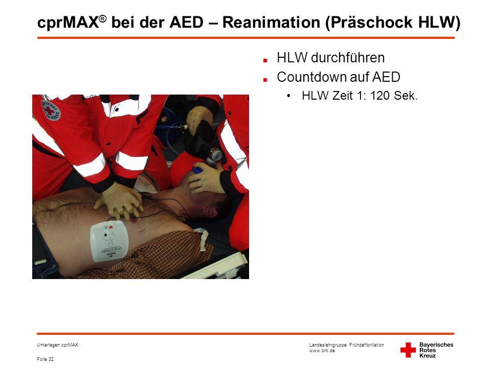 Landeslehrgruppe Frühdefibrillation www.brk.de Folie 32 Unterlagen cprMAX cprMAX ® bei der AED – Reanimation (Präschock HLW) HLW durchführen Countdown auf AED •HLW Zeit 1: 120 Sek.