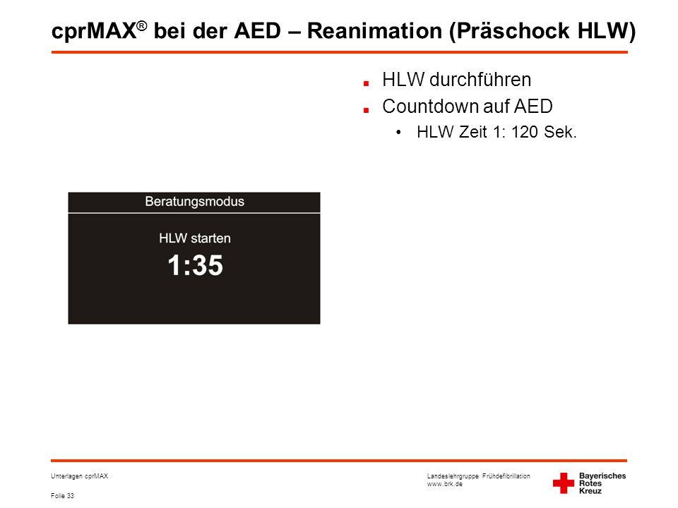 Landeslehrgruppe Frühdefibrillation www.brk.de Folie 33 Unterlagen cprMAX cprMAX ® bei der AED – Reanimation (Präschock HLW) HLW durchführen Countdown auf AED •HLW Zeit 1: 120 Sek.