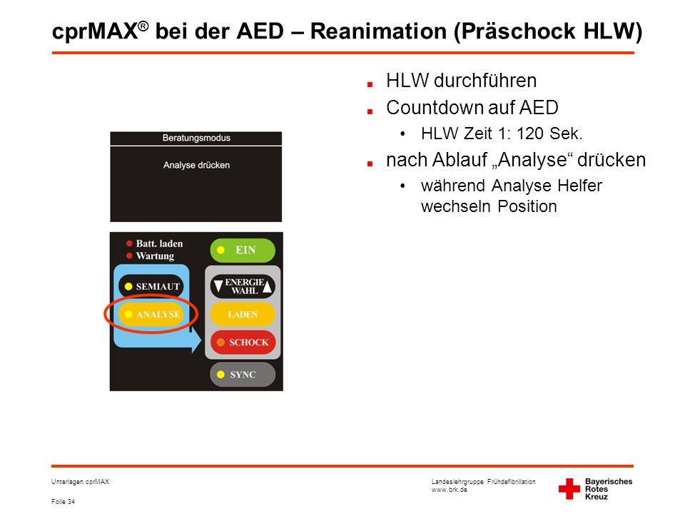 Landeslehrgruppe Frühdefibrillation www.brk.de Folie 34 Unterlagen cprMAX cprMAX ® bei der AED – Reanimation (Präschock HLW) HLW durchführen Countdown auf AED •HLW Zeit 1: 120 Sek.
