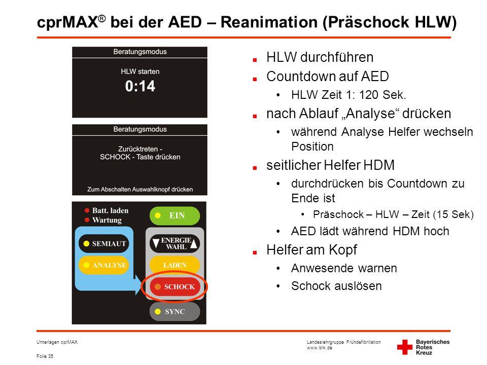 Landeslehrgruppe Frühdefibrillation www.brk.de Folie 35 Unterlagen cprMAX cprMAX ® bei der AED – Reanimation (Präschock HLW) HLW durchführen Countdown auf AED •HLW Zeit 1: 120 Sek.
