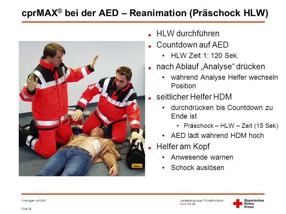 Landeslehrgruppe Frühdefibrillation www.brk.de Folie 36 Unterlagen cprMAX cprMAX ® bei der AED – Reanimation (Präschock HLW) HLW durchführen Countdown auf AED •HLW Zeit 1: 120 Sek.
