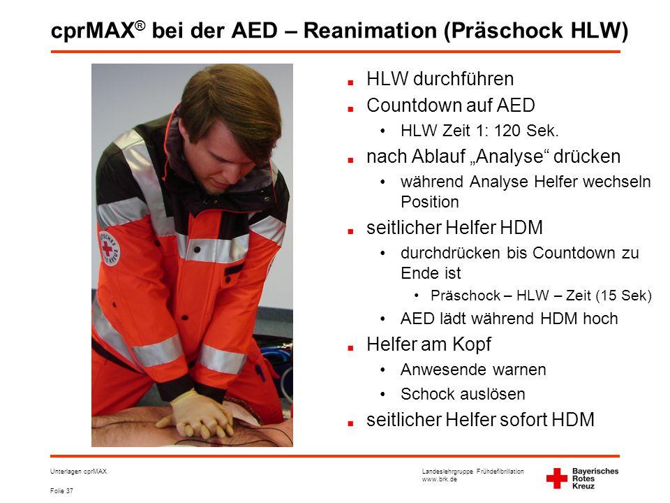 Landeslehrgruppe Frühdefibrillation www.brk.de Folie 37 Unterlagen cprMAX cprMAX ® bei der AED – Reanimation (Präschock HLW) HLW durchführen Countdown auf AED •HLW Zeit 1: 120 Sek.