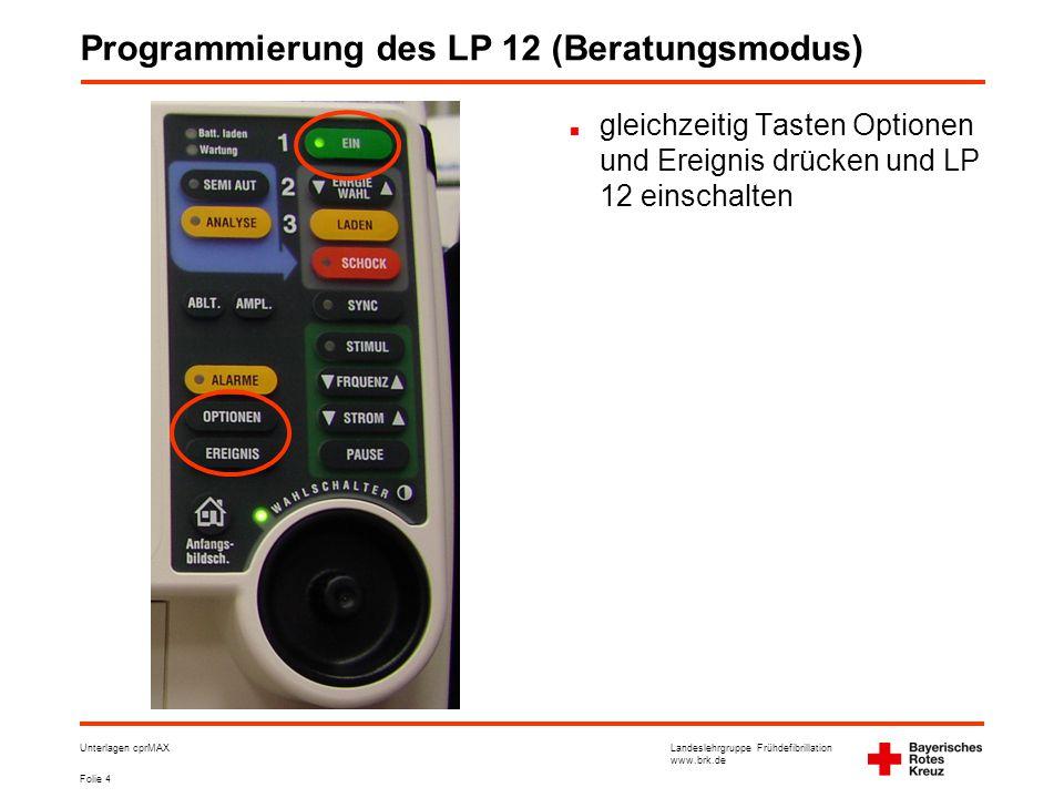 Landeslehrgruppe Frühdefibrillation www.brk.de Folie 4 Unterlagen cprMAX Programmierung des LP 12 (Beratungsmodus) gleichzeitig Tasten Optionen und Ereignis drücken und LP 12 einschalten