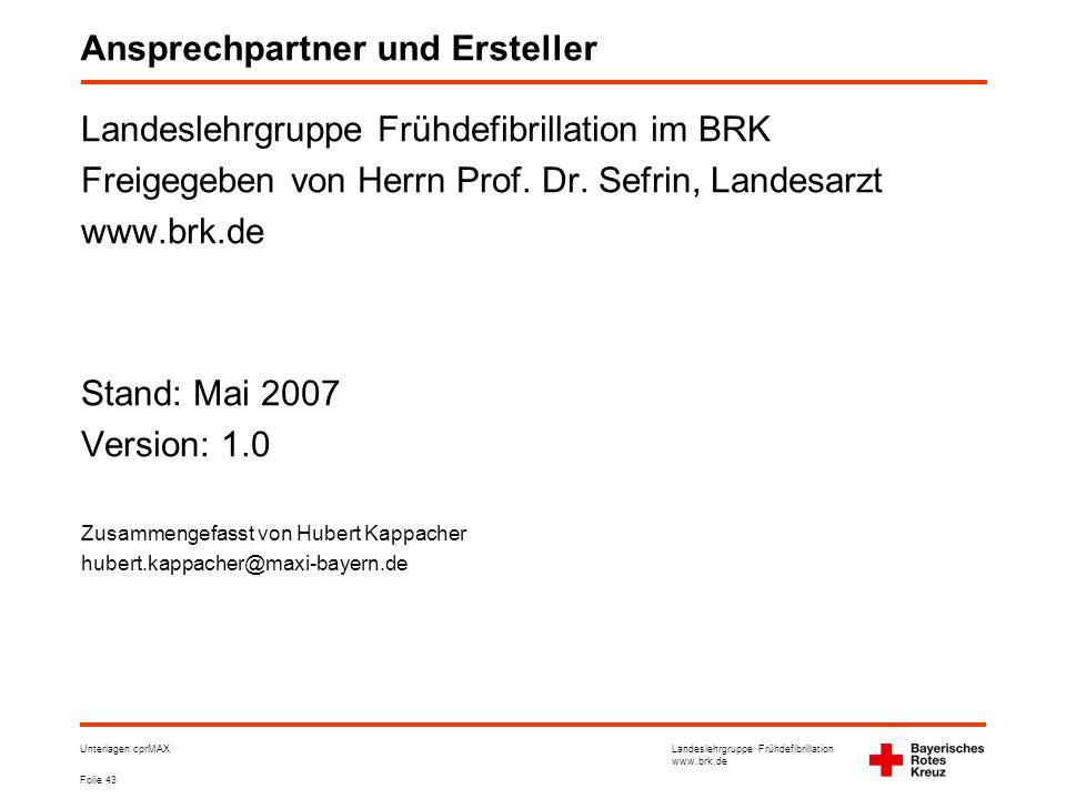 Landeslehrgruppe Frühdefibrillation www.brk.de Folie 43 Unterlagen cprMAX Ansprechpartner und Ersteller Landeslehrgruppe Frühdefibrillation im BRK Freigegeben von Herrn Prof.