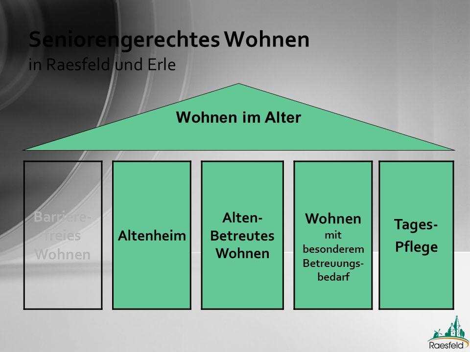 Seniorengerechtes Wohnen in Raesfeld und Erle Wohnen im Alter Barriere- freies Wohnen Altenheim Alten- Betreutes Wohnen Wohnen mit besonderem Betreuungs- bedarf Tages- Pflege