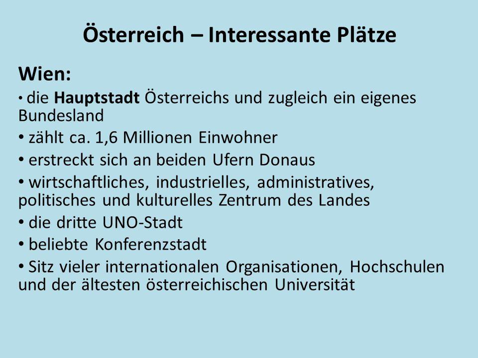 Österreich – Interessante Plätze Wien: • die Hauptstadt Österreichs und zugleich ein eigenes Bundesland • zählt ca.