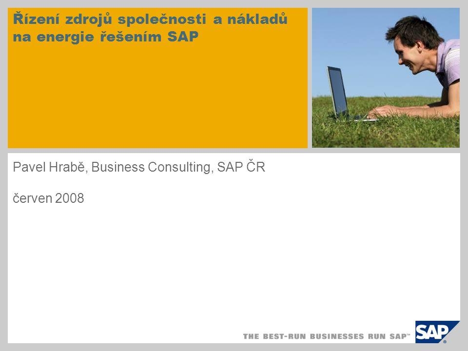 Řízení zdrojů společnosti a nákladů na energie řešením SAP Pavel Hrabě, Business Consulting, SAP ČR červen 2008