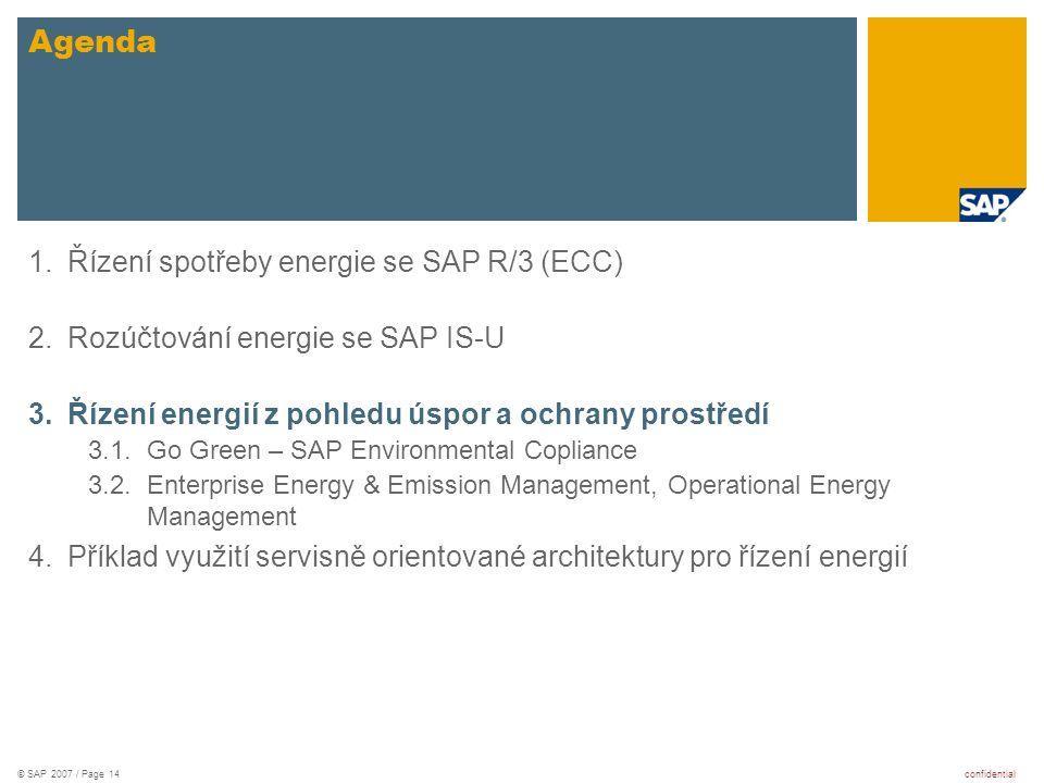 confidential© SAP 2007 / Page 14 1.Řízení spotřeby energie se SAP R/3 (ECC) 2.Rozúčtování energie se SAP IS-U 3.Řízení energií z pohledu úspor a ochra