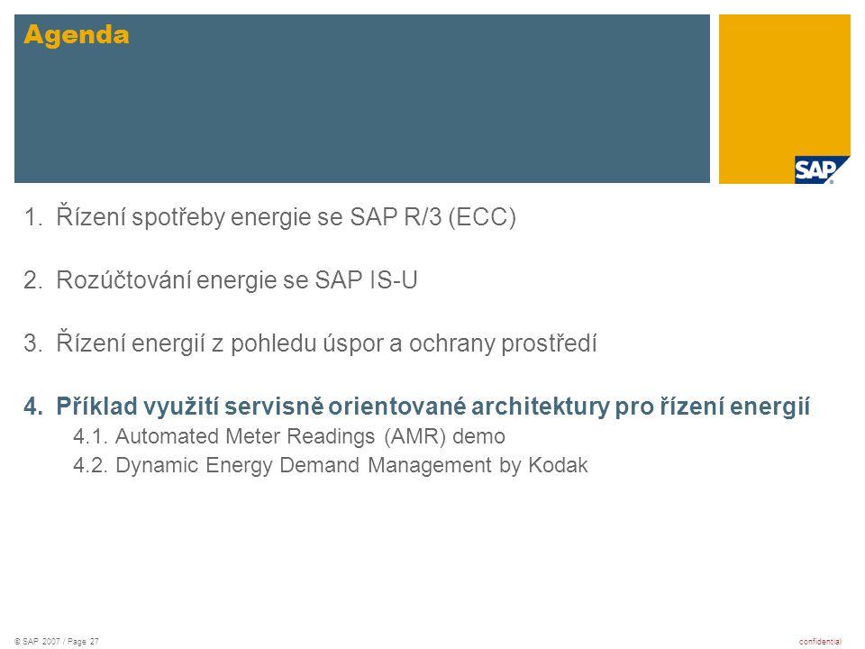 confidential© SAP 2007 / Page 27 1.Řízení spotřeby energie se SAP R/3 (ECC) 2.Rozúčtování energie se SAP IS-U 3.Řízení energií z pohledu úspor a ochra