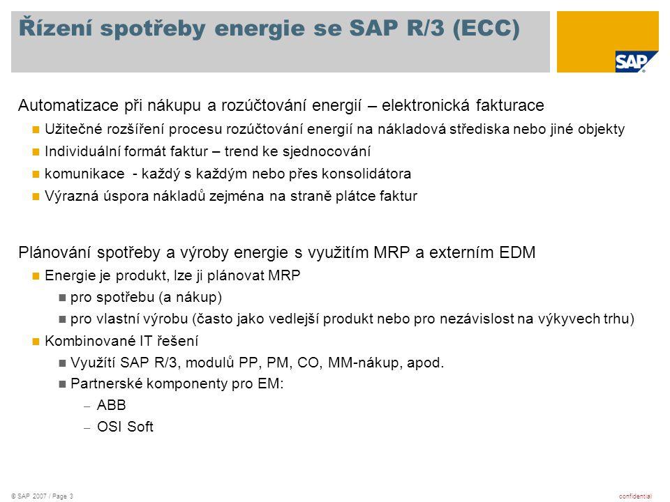 confidential© SAP 2007 / Page 14 1.Řízení spotřeby energie se SAP R/3 (ECC) 2.Rozúčtování energie se SAP IS-U 3.Řízení energií z pohledu úspor a ochrany prostředí 3.1.Go Green – SAP Environmental Copliance 3.2.Enterprise Energy & Emission Management, Operational Energy Management 4.Příklad využití servisně orientované architektury pro řízení energií Agenda