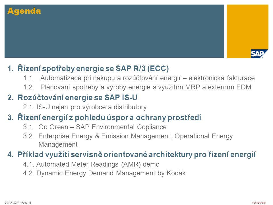 confidential© SAP 2007 / Page 38 1.Řízení spotřeby energie se SAP R/3 (ECC) 1.1. Automatizace při nákupu a rozúčtování energií – elektronická fakturac