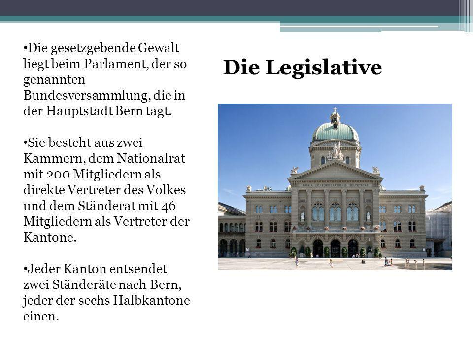 Die gesetzgebende Gewalt liegt beim Parlament, der so genannten Bundesversammlung, die in der Hauptstadt Bern tagt.