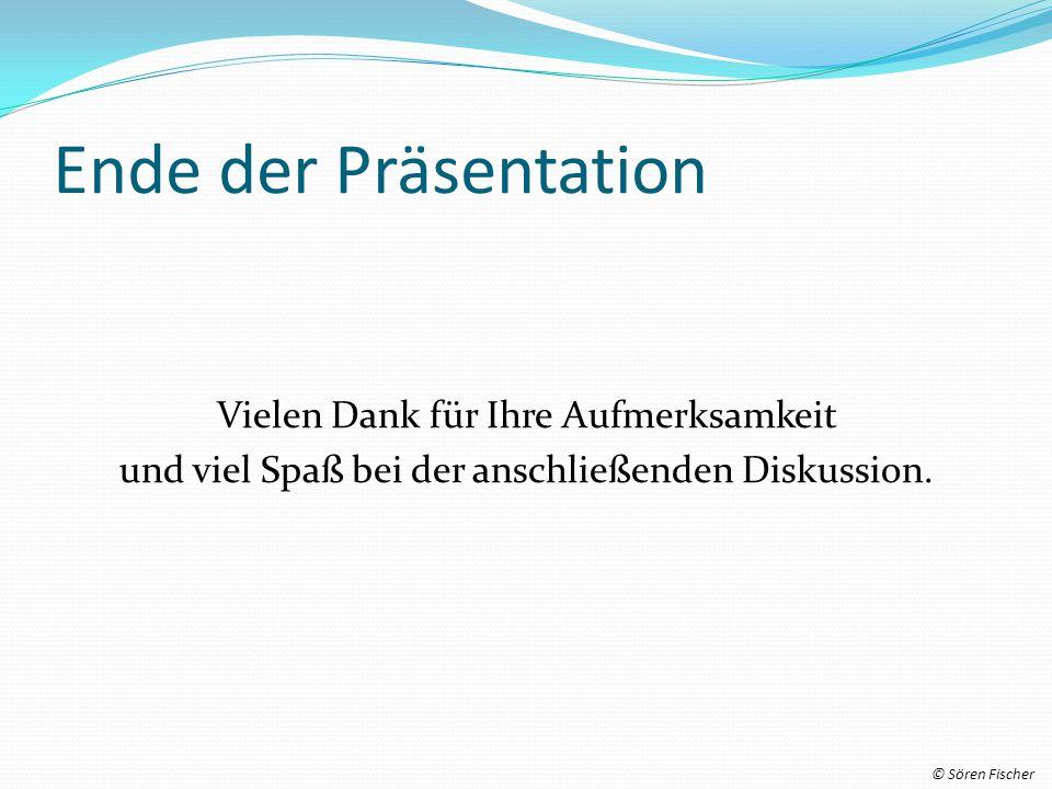Ende der Präsentation Vielen Dank für Ihre Aufmerksamkeit und viel Spaß bei der anschließenden Diskussion.