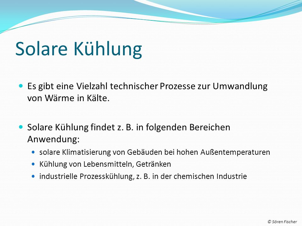 Solare Kühlung Es gibt eine Vielzahl technischer Prozesse zur Umwandlung von Wärme in Kälte.