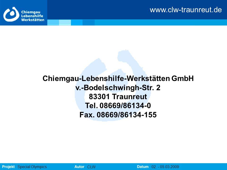 www.clw-traunreut.de Special Olympics CLW 02. - 05.03.2009 Chiemgau-Lebenshilfe-Werkstätten GmbH v.-Bodelschwingh-Str. 2 83301 Traunreut Tel. 08669/86