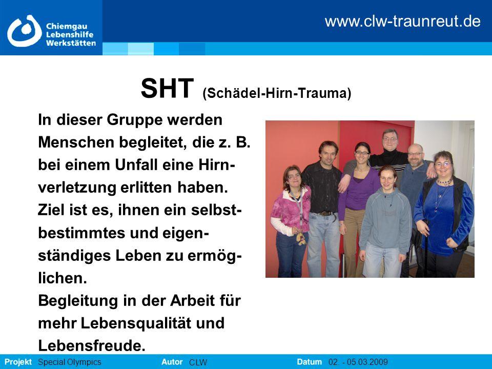 www.clw-traunreut.de Special Olympics CLW 02. - 05.03.2009 SHT (Schädel-Hirn-Trauma) In dieser Gruppe werden Menschen begleitet, die z. B. bei einem U
