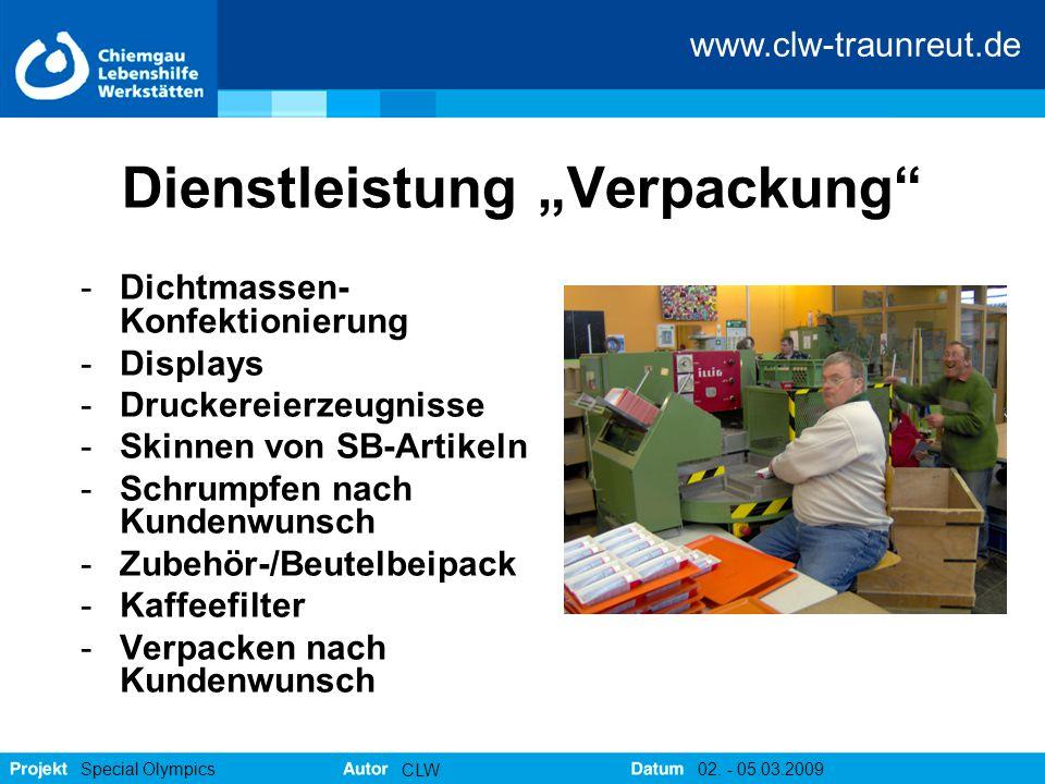 """www.clw-traunreut.de Special Olympics CLW 02. - 05.03.2009 Dienstleistung """"Verpackung"""" -Dichtmassen- Konfektionierung -Displays -Druckereierzeugnisse"""