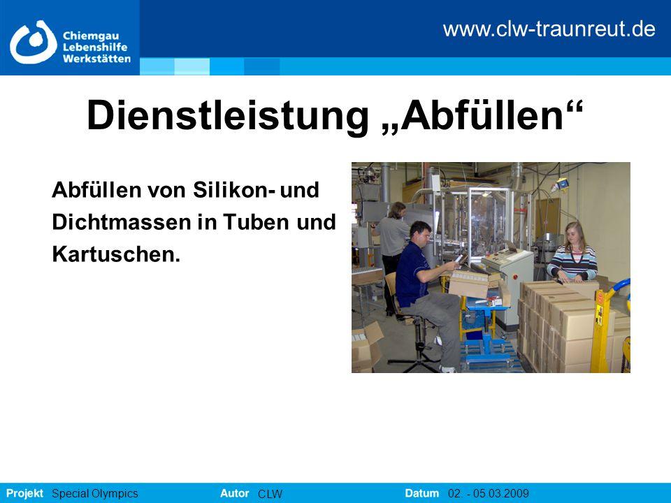 """www.clw-traunreut.de Special Olympics CLW 02. - 05.03.2009 Dienstleistung """"Abfüllen"""" Abfüllen von Silikon- und Dichtmassen in Tuben und Kartuschen."""