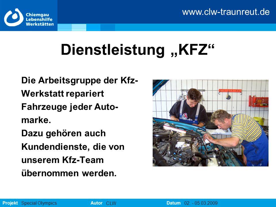 """www.clw-traunreut.de Special Olympics CLW 02. - 05.03.2009 Dienstleistung """"KFZ"""" Die Arbeitsgruppe der Kfz- Werkstatt repariert Fahrzeuge jeder Auto- m"""