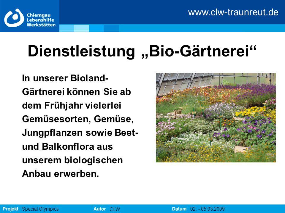 """www.clw-traunreut.de Special Olympics CLW 02. - 05.03.2009 Dienstleistung """"Bio-Gärtnerei"""" In unserer Bioland- Gärtnerei können Sie ab dem Frühjahr vie"""