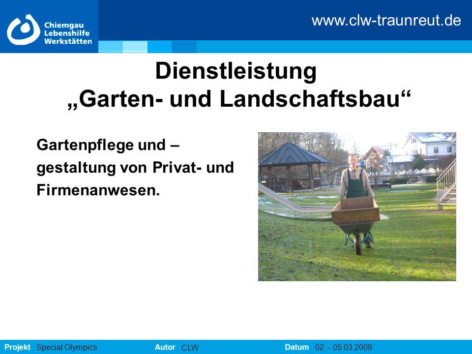 """www.clw-traunreut.de Special Olympics CLW 02. - 05.03.2009 Dienstleistung """"Garten- und Landschaftsbau"""" Gartenpflege und – gestaltung von Privat- und F"""