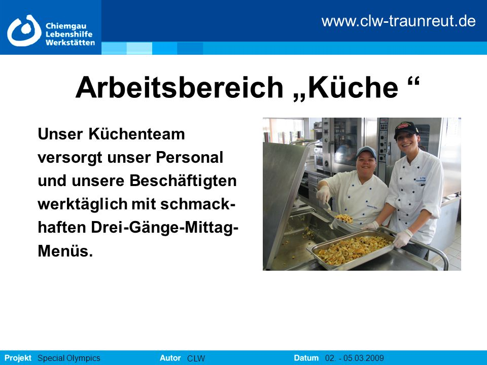 """www.clw-traunreut.de Special Olympics CLW 02. - 05.03.2009 Arbeitsbereich """"Küche """" Unser Küchenteam versorgt unser Personal und unsere Beschäftigten w"""