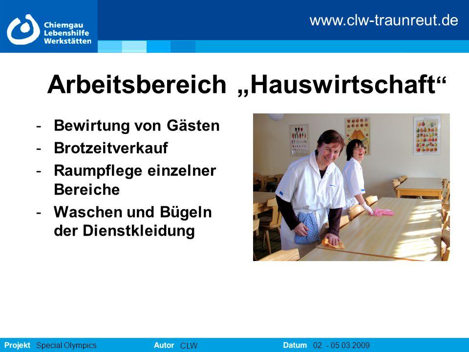 """www.clw-traunreut.de Special Olympics CLW 02. - 05.03.2009 Arbeitsbereich """"Hauswirtschaft """" -Bewirtung von Gästen -Brotzeitverkauf -Raumpflege einzeln"""