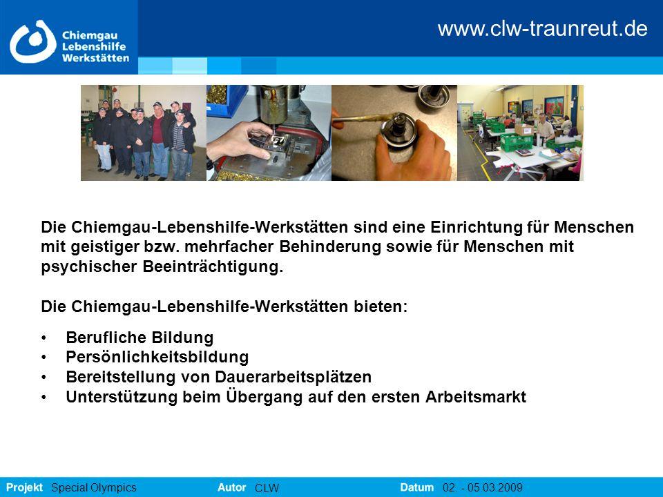 www.clw-traunreut.de Special Olympics CLW 02. - 05.03.2009 Die Chiemgau-Lebenshilfe-Werkstätten sind eine Einrichtung für Menschen mit geistiger bzw.