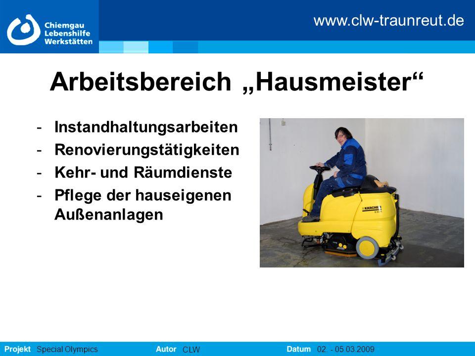 """www.clw-traunreut.de Special Olympics CLW 02. - 05.03.2009 Arbeitsbereich """"Hausmeister"""" -Instandhaltungsarbeiten -Renovierungstätigkeiten -Kehr- und R"""