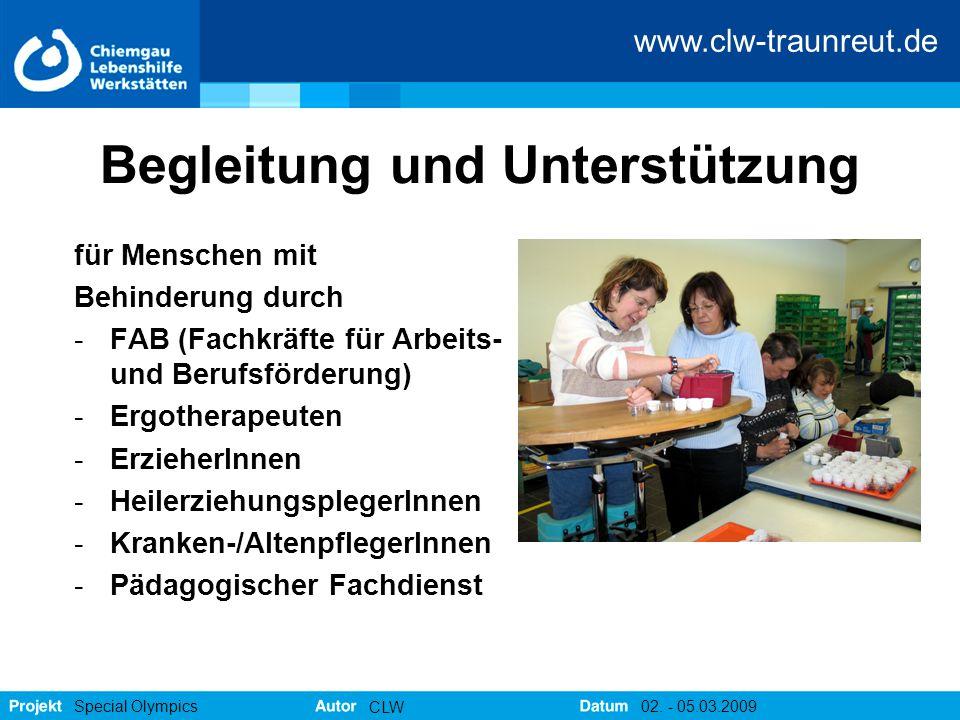 www.clw-traunreut.de Special Olympics CLW 02. - 05.03.2009 Begleitung und Unterstützung für Menschen mit Behinderung durch -FAB (Fachkräfte für Arbeit