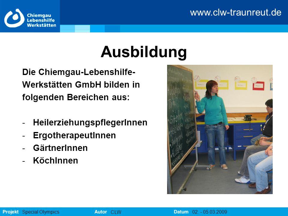 www.clw-traunreut.de Special Olympics CLW 02. - 05.03.2009 Ausbildung Die Chiemgau-Lebenshilfe- Werkstätten GmbH bilden in folgenden Bereichen aus: -H