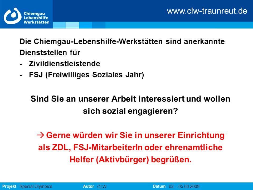 www.clw-traunreut.de Special Olympics CLW 02. - 05.03.2009 Die Chiemgau-Lebenshilfe-Werkstätten sind anerkannte Dienststellen für -Zivildienstleistend
