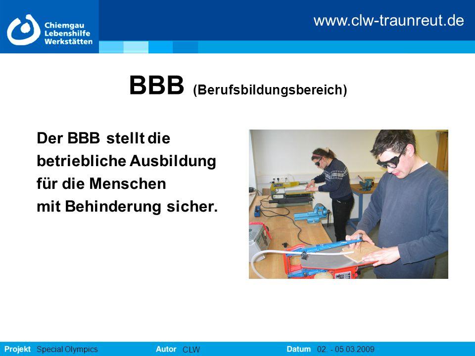 www.clw-traunreut.de Special Olympics CLW 02. - 05.03.2009 BBB (Berufsbildungsbereich) Der BBB stellt die betriebliche Ausbildung für die Menschen mit