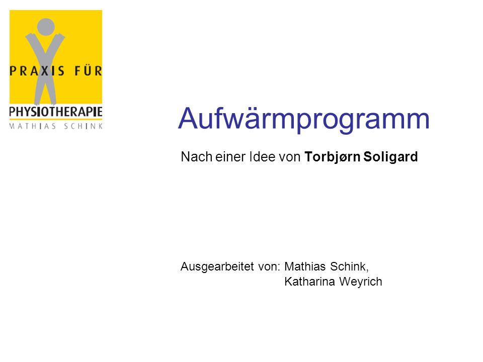 Nach einer Idee von Torbjørn Soligard Ausgearbeitet von: Mathias Schink, Katharina Weyrich Aufwärmprogramm