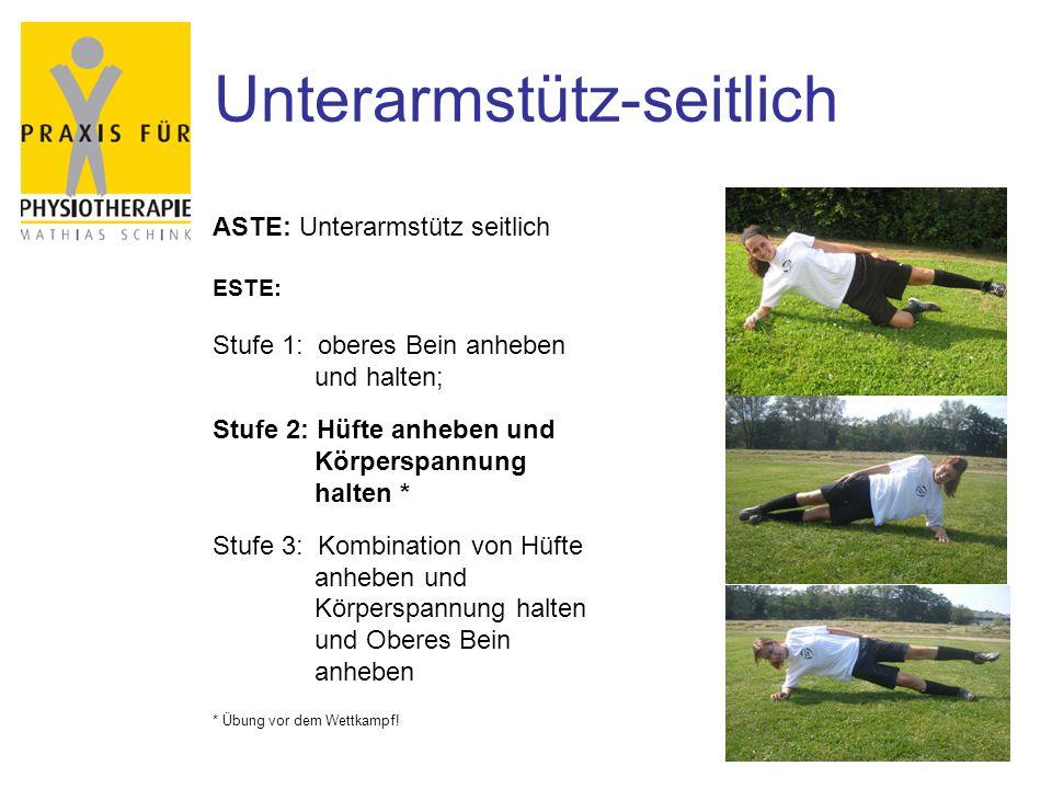 Unterarmstütz-seitlich ASTE: Unterarmstütz seitlich ESTE: Stufe 1: oberes Bein anheben und halten; Stufe 2: Hüfte anheben und Körperspannung halten *