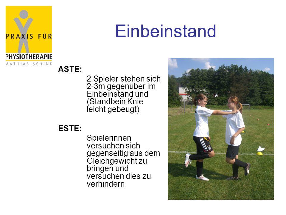Einbeinstand ASTE: 2 Spieler stehen sich 2-3m gegenüber im Einbeinstand und (Standbein Knie leicht gebeugt) ESTE: Spielerinnen versuchen sich gegenseitig aus dem Gleichgewicht zu bringen und versuchen dies zu verhindern