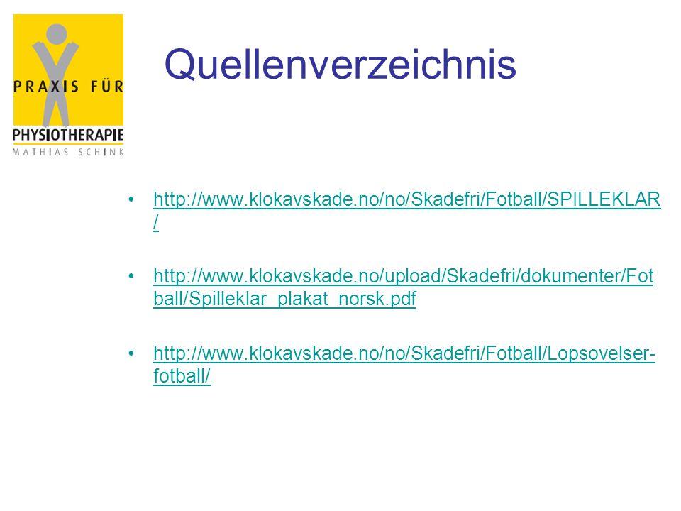 Quellenverzeichnis http://www.klokavskade.no/no/Skadefri/Fotball/SPILLEKLAR /http://www.klokavskade.no/no/Skadefri/Fotball/SPILLEKLAR / http://www.klo
