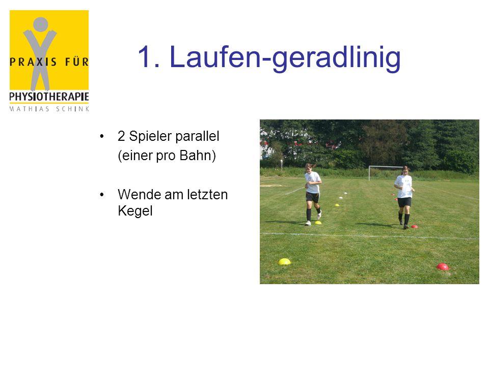 1. Laufen-geradlinig 2 Spieler parallel (einer pro Bahn) Wende am letzten Kegel