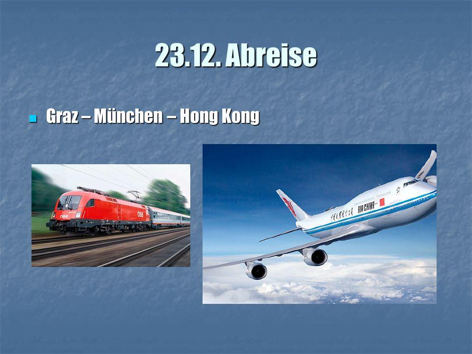 23.12. Abreise Graz – München – Hong Kong Graz – München – Hong Kong