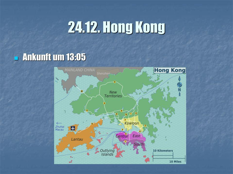 24.12. Hong Kong Ankunft um 13:05 Ankunft um 13:05
