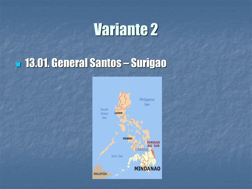 Variante 2 13.01. General Santos – Surigao 13.01. General Santos – Surigao