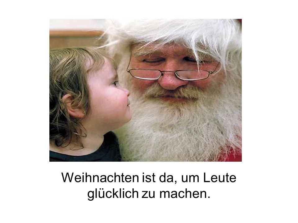 Weihnachten ist da, um Leute glücklich zu machen.