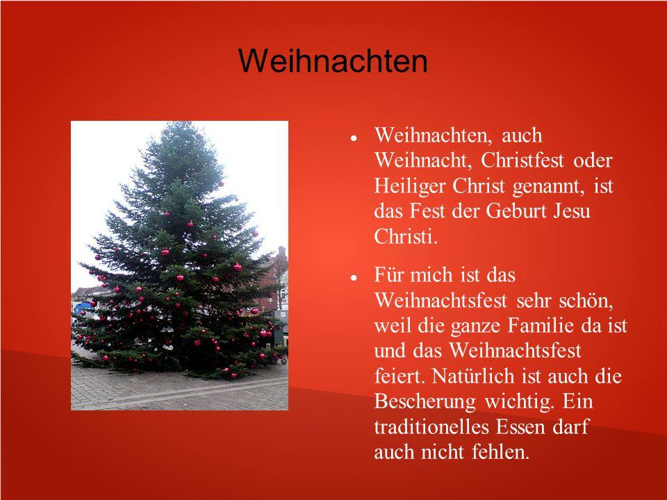 Weihnachten Weihnachten, auch Weihnacht, Christfest oder Heiliger Christ genannt, ist das Fest der Geburt Jesu Christi. Für mich ist das Weihnachtsfes