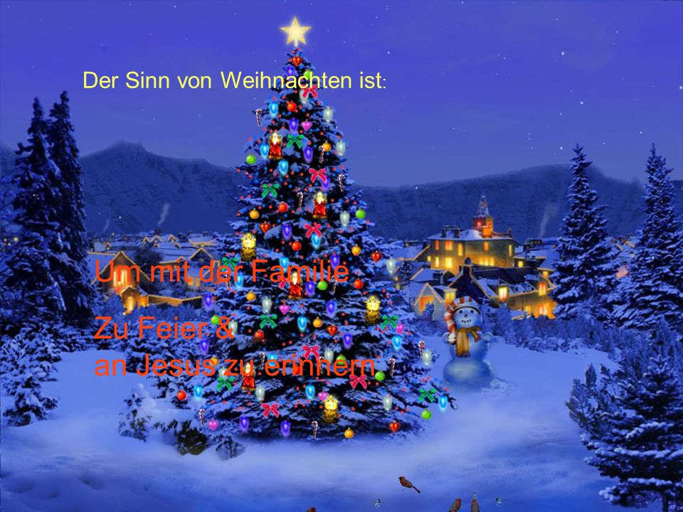Der Sinn von Weihnachten ist : Um mit der Familie Zu Feier & an Jesus zu erinnern